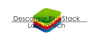 Descargar BlueStacks Para Windows 8 Y 7 Android En Tu PC