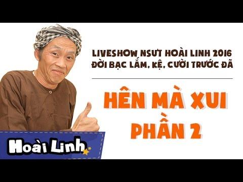 Liveshow NSƯT Hoài Linh 2016 - Phần 2 - Đời Bạc Lắm, Kệ, Cười Trước Đã - Hên Mà Xui