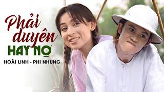 Phi Nhung ft. Hoài Linh - PHẢI DUYÊN HAY NỢ