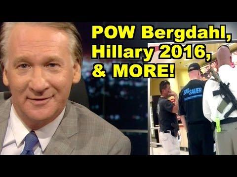 LiberalViewer Sunday LIVE Clip Round-Up - POW Bergdahl, 2016 - Bill Maher, Hillary Clinton & MORE!