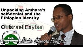 "Radio Afuura Biyyaa: Interview with Ob. Israel Fayisa, an exiled former judge of the Supreme Court of Oromia, and author of the recent article: ""Unpacking Amhara's self-denial and the Ethiopian identity"""