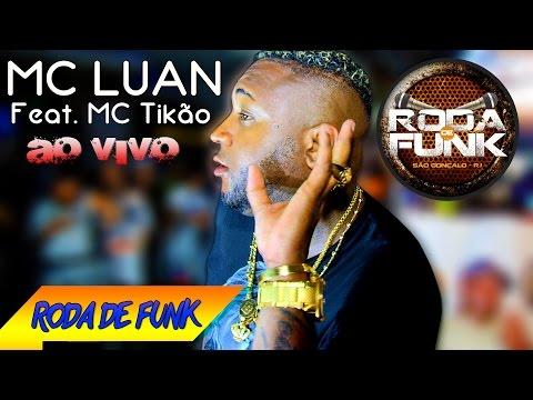 MC Luan - Feat. MC Tikão :: Ao vivo e pela 1º vez na Roda de Funk :: Full HD