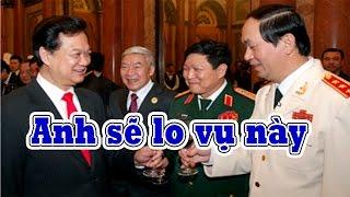 Nóng: Nguyễn Tấn Dũng tái xuất, thề đưa Trần Đại Quang lên làm tổng BT, đá đít Nguyễn Phú Trọng