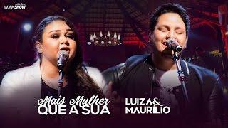 Luiza e Maurílio – Mais Mulher Que a Sua - DVD Luiza e Maurílio Ao Vivo #LuizaeMaurilioAoVivo