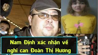 Vụ ám sát Kim Jong Nam: Lãnh đạo tỉnh Nam Định xác nhận về gia cảnh 'Doan Thi Huong' [108Tv]