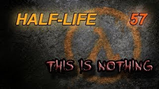 Half-Life Episode 57 — This is Nothing