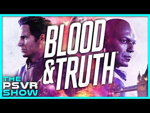 You Have to Play Blood & Truth - The PlayStation VR Show