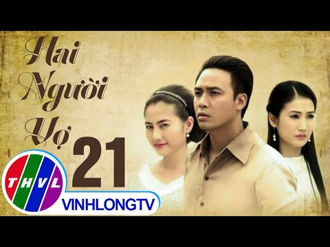 THVL | Hai người vợ - Tập 21
