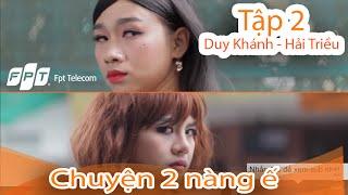 Tập 2 - Chuyện 2 Nàng Ế Và Internet - Duy Khánh vs Hải Triều | Hài 2018  🍓