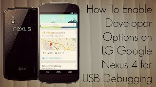 How To Enable Developer Options On LG Google Nexus 4 For