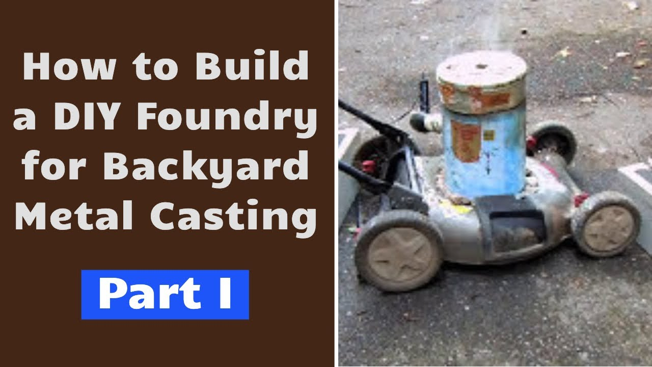 diy foundry for backyard metal casting part i youtube