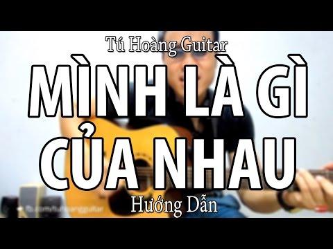 [Guitar] Hướng dẫn: MÌNH LÀ GÌ CỦA NHAU (Lou Hoàng) - Full Intro tone gốc TuHoang Guitar