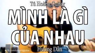 Hướng Dẫn: MÌNH LÀ GÌ CỦA NHAU - Full Intro Tú Hoàng Guitar