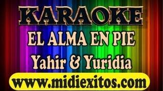 KARAOKE EL ALMA EN PIE YAHIR Y YURIDIA