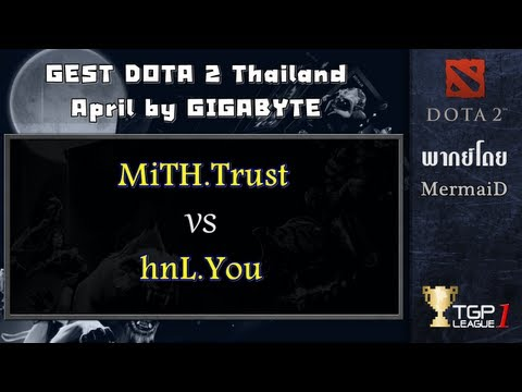 MiTH.Trust vs hnL.You : GEST DOTA 2 Thailand April by GIGABYTE