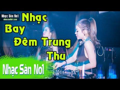 DJ Nonstop 2016 - Nhạc Sàn Cực Mạnh Bass Xung Bay Nát Đêm Trung Thu Dành Cho 500 Ae Dân Chơi