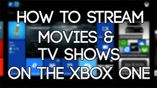 XBOX ONE HOW TO STREAM FREE MOVIES AND TV SHOWS ON XBOX