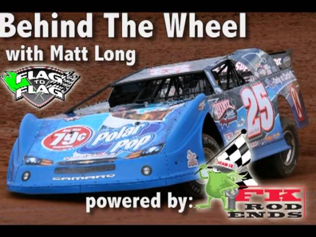 Flag To Flag's Behind The Wheel Powered by FK RodEnds: Matt Long - May 2013