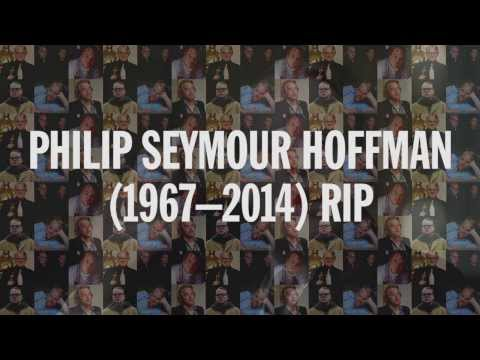 Philip Seymour Hoffman Tribute RIP - 1967 - 2014