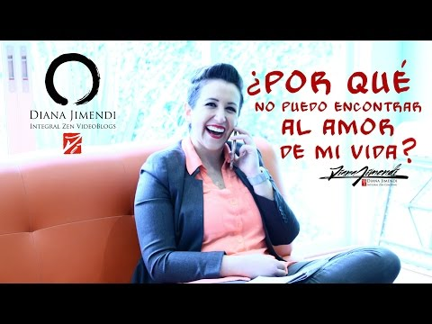 ¿Por qué no puedo encontrar al amor de mi vida? - #DianaJimendi - Integral Zen Videoblogs