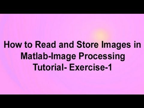 How to Read and Store Images in Matlab-Image Processing Tutorial-Exercise 1