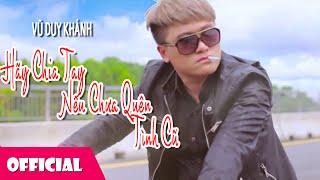 Hãy Chia Tay Nếu Chưa Quên Tình Cũ - Vũ Duy Khánh ft T Akay [MV Official]