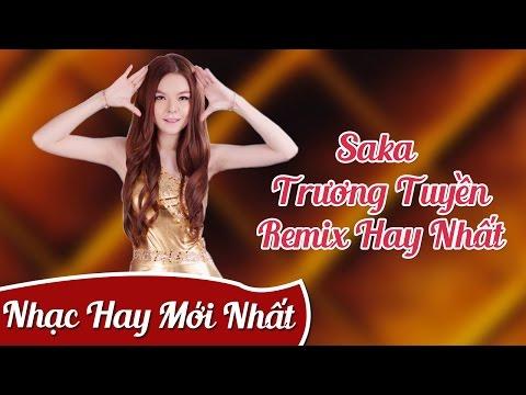 LK Nhạc Trẻ Remix Saka Trương Tuyền 2016 - Liên Khúc Saka Trương Tuyền Remix Hay Nhất 2016