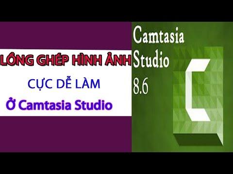 HƯỚNG DẪN CÁCH LỒNG GHÉP HÌNH ẢNH THÀNH VIDEO TRONG PHẦN MỀM CHỈNH SỬA VIDEO CAMTASIA STUDIO