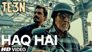 HAQ HAI Video Song, TE3N, Amitabh Bachchan, Nawazuddin Siddiqui, Vidya Balan