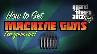 GTA 5: HOW TO GET MACHINE GUNS FOR YOUR CAR! LOS SANTOS