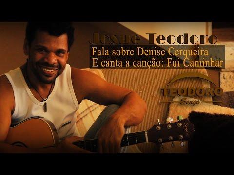 Josué Teodoro - Fala sobre Denise Cerqueira e canta