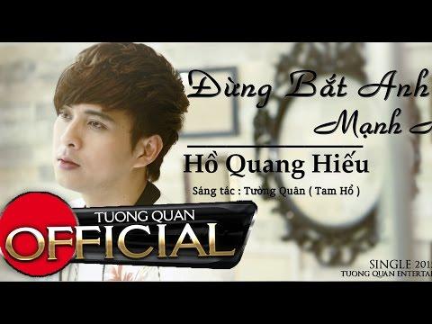 Đừng Bắt Anh Mạnh Mẽ - Hồ Quang Hiếu [OFFICIAL HD]
