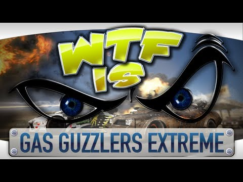► WTF Is... - Gas Guzzlers Extreme ?