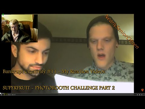 Bankrupt Creativity #11 - My Reaction Videos : SUPERFRUIT - PHOTOBOOTH CHALLENGE PART 2