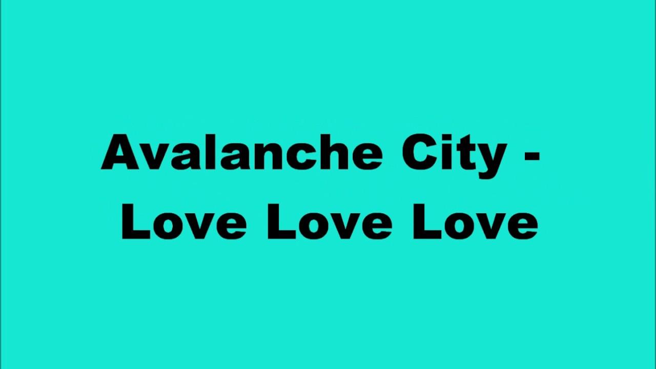 Avalanche City - Love Love Love Lyrics - YouTube