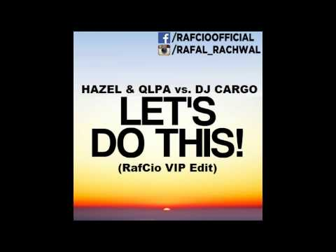 HAZEL & QLPA vs DJ Cargo - Let's Do This (RafCio VIP Edit)