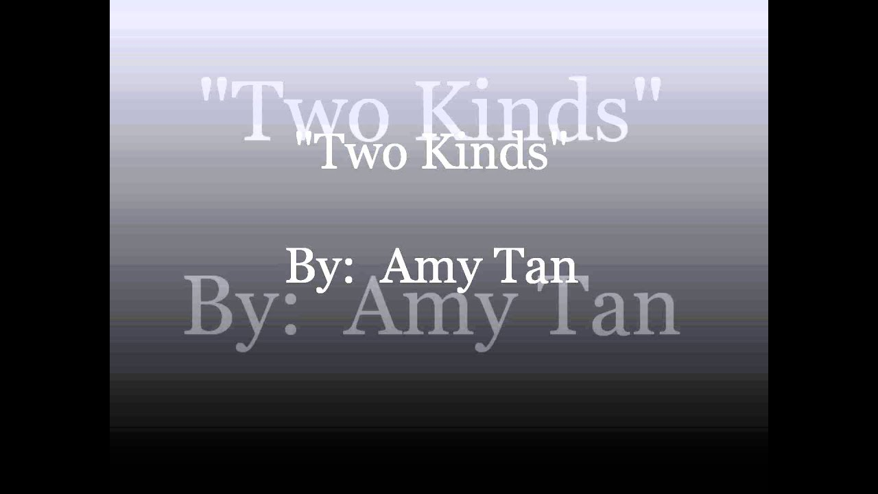 two kinds amy tan essay two kinds by amy tan theme essay college essay writing entering gr