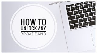 How To Unlock Unlock Any Broadband