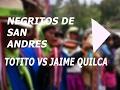 NEGRITOS DE SAN ANDRES 2017 JAIME QUILCA VS TOTITO ARPA