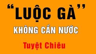 Tuyệt Chiêu Luộc Gà Không Cần Dùng Nước - Ai Nấu Ăn Cũng Phải Biết | Hồn Việt Food