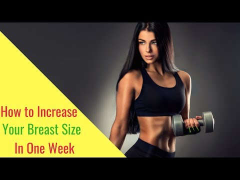 How to Increase Your Breast Size in One Week