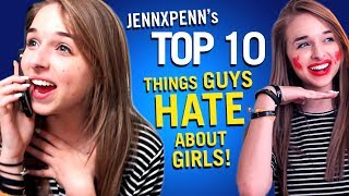 Jennxpenn's Top 10 Things Guys Hate About Girls