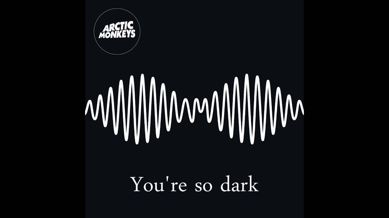 arctic monkeys you re so dark