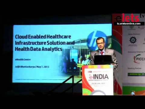 eINDIA 2013 - IT in Health The Way Ahead - Dr Jaijit Bhattacharya, Director, Government Advisory,