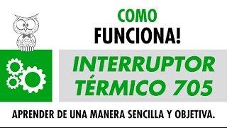 COMO FUNCIONA – Interruptor Térmico 705 – Español