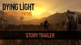 Dying Light: The Following - Sztori Trailer