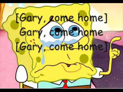 Gary Come Home- Spongebob Squarepants (Pictures and On Screen Lyrics!), IF YOU GUYS DON'T MIND, TRY AND JUST COMMENT THINGS THAT ARE AT LEAST A LITTLE NICE. YOU DON'T HAVE TO BE CUSSING AT EACH OTHER. IT'S A VIDEO. IF YOU DON'T L...