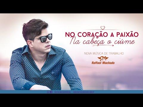 Raffael Machado - No Coração, A Paixão, Na Cabeça, O Ciúme - (Áudio Oficial)
