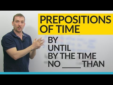 Prepositions of Time in English: BY, UNTIL,BY THE TIME, NO LATER THAN...