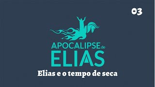13/07/19 - Apocalipse de Elias - Parte 3 - Elias e o tempo de seca - Pr. André Flores
